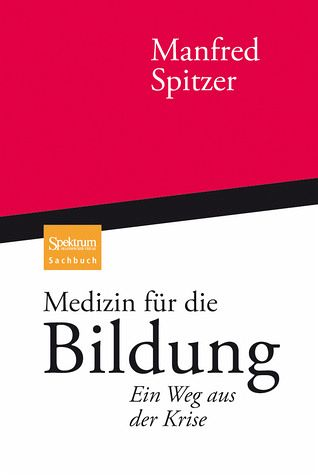 Spitzer, M. (2010): Medizin für die Bildung